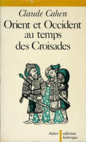 Orient et Occident au temps des Croisades