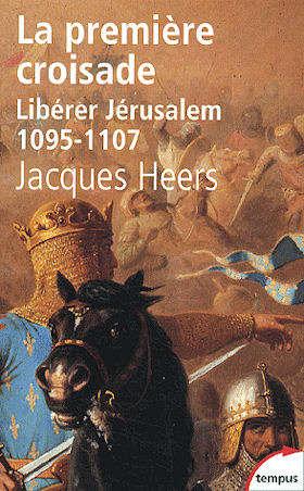 La première croisade. Libérer Jérusalem 1095-1107