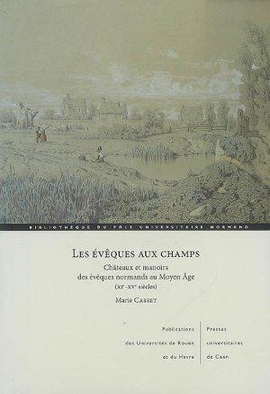 Les évêques aux champs châteaux et manoirs des évêques normands au Moyen Age