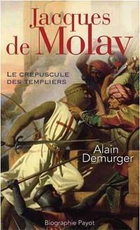 Jacques de Molay: Le crépuscule des templiers